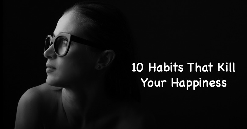 10 Habits That Kill Your Happiness - Our Beautiful World & Universe 2017-08-13 13:05