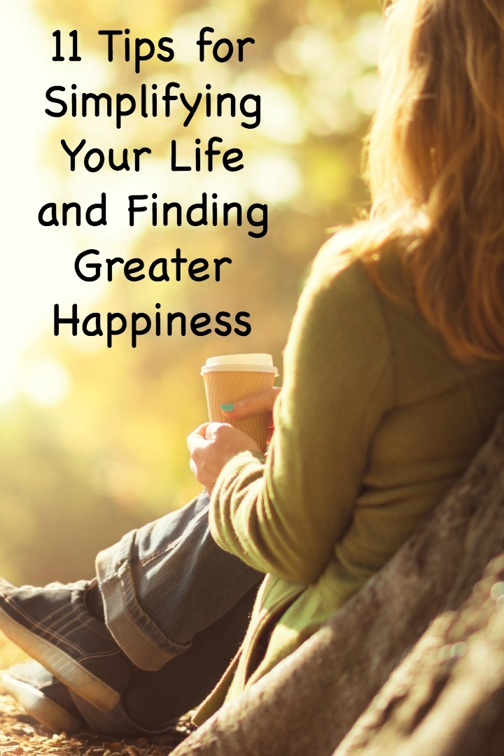 11 Tips for Simplifying Your Life and Finding Greater Happiness ~