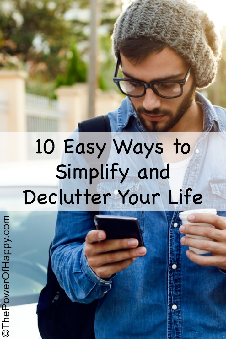 10 Easy Ways to Simplify and Declutter Your Life - http://thepowerofhappy.com/ways-to-simplify-and-declutter-your-life