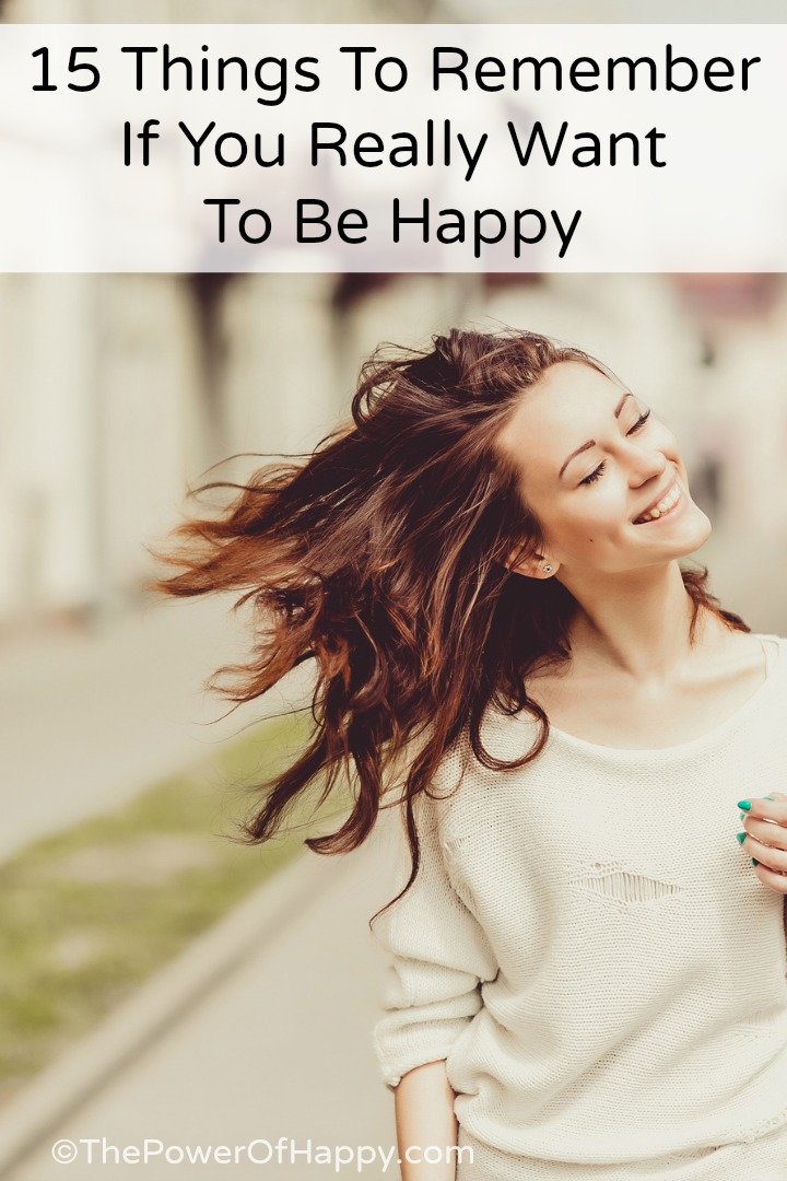 15 Things To Remember If You Really Want To Be Happy ~ http://thepowerofhappy.com/things-to-remember-to-be-happy/