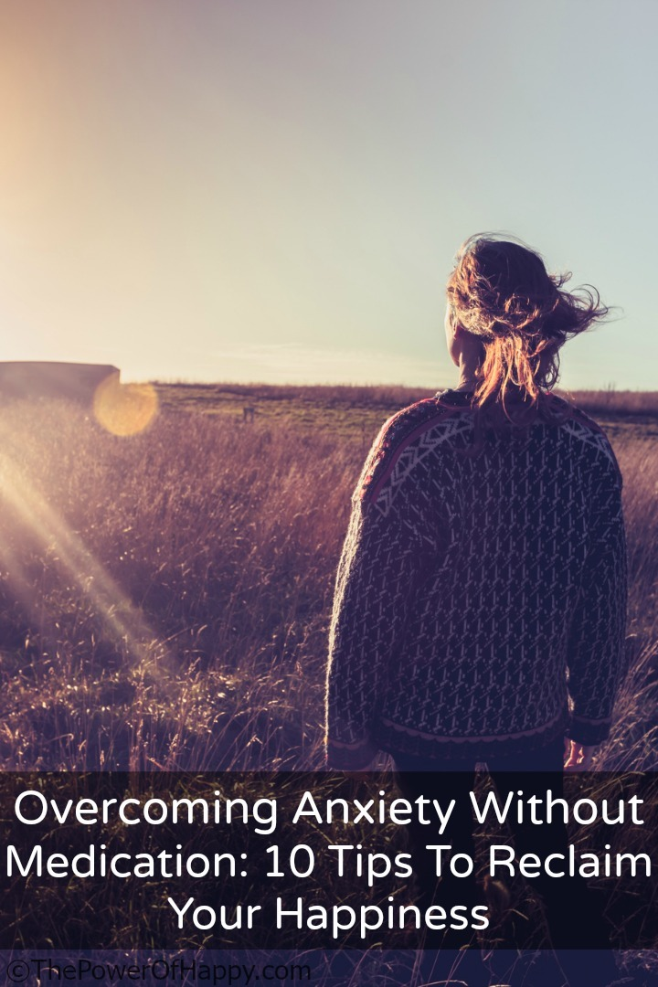 Overcoming Anxiety Without Medication: Tips to Reclaim Happiness http://thepowerofhappy.com/anxiety-without-medication/