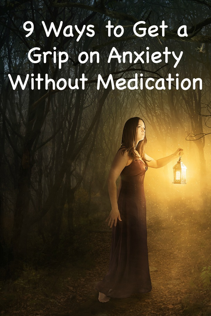 9 Ways to Get a Grip on Anxiety Without Medication ~