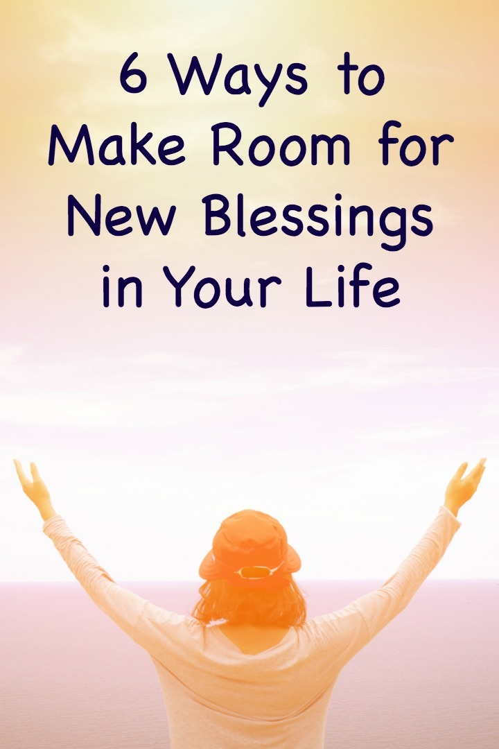 6 Ways to Make Room for New Blessings in Your Life ~