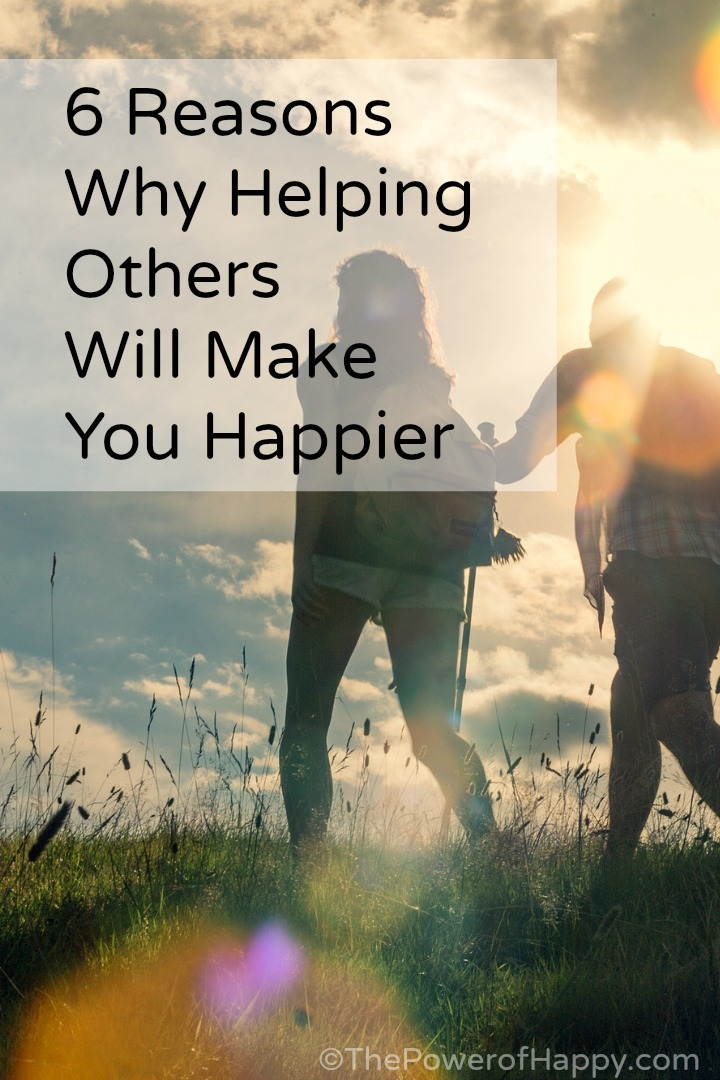 6 Reasons Why Helping Others Will Make You Happier - https://thepowerofhappy.com/helping-others-will-make-you-happier/