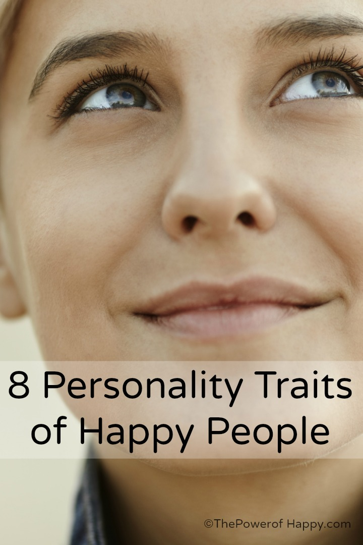 8 Personality Traits of Happy People ~ https://thepowerofhappy.com/personality-traits-of-happy-people/