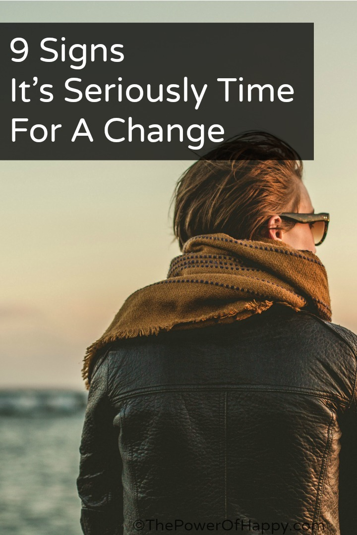 9 Signs It's Seriously Time For A Change https://thepowerofhappy.com/signs-its-time-for-a-change/